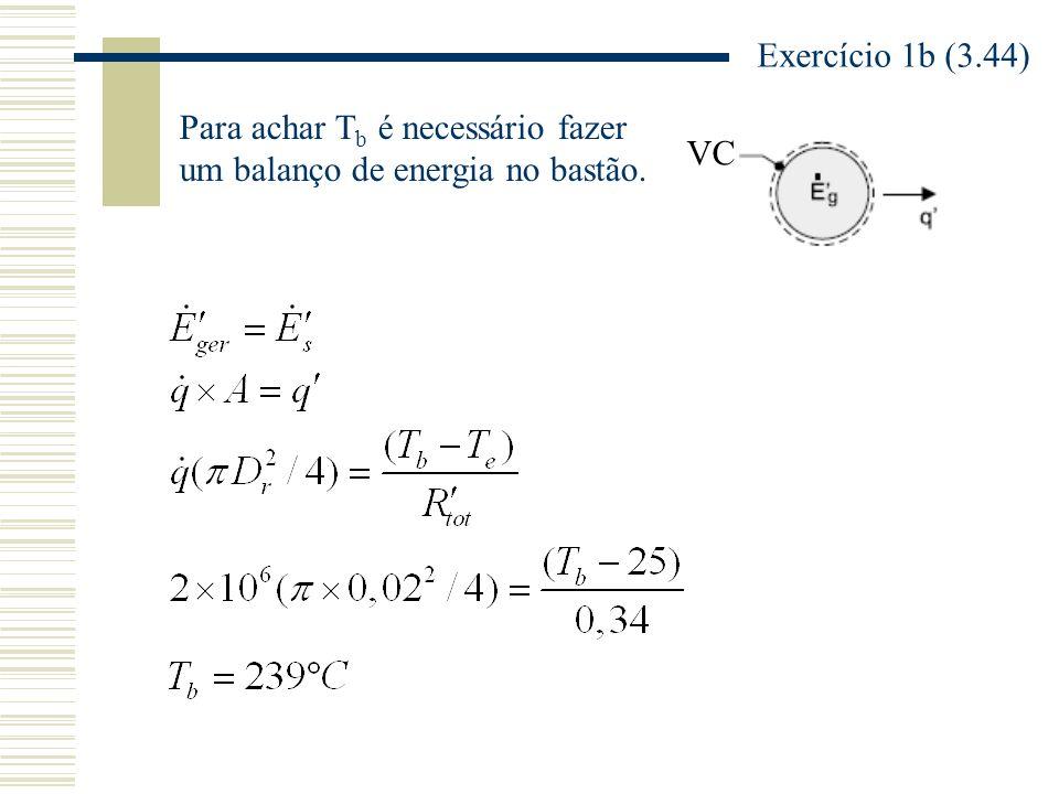 Exercício 1b (3.44) VC Para achar T b é necessário fazer um balanço de energia no bastão.