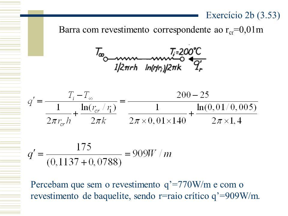 Exercício 3 (3.121) Considere uma aleta retangular de uma liga de alumínio k=180W/mK, comprimento L=10mm, espessura t=1mm e w>>>t.