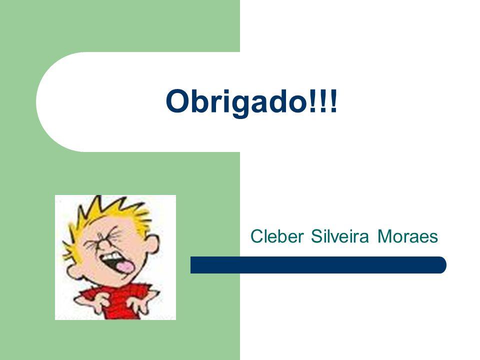 Obrigado!!! Cleber Silveira Moraes