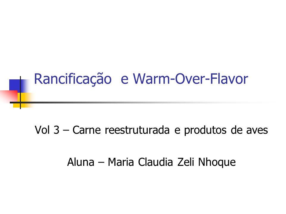 Rancificação e Warm-Over-Flavor Vol 3 – Carne reestruturada e produtos de aves Aluna – Maria Claudia Zeli Nhoque