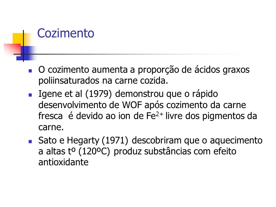 Cozimento O cozimento aumenta a proporção de ácidos graxos poliinsaturados na carne cozida. Igene et al (1979) demonstrou que o rápido desenvolvimento