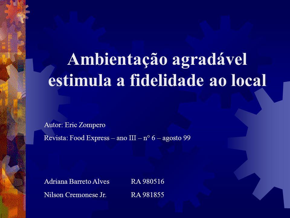 Ambientação agradável estimula a fidelidade ao local Autor: Eric Zompero Revista: Food Express – ano III – n° 6 – agosto 99 Adriana Barreto AlvesRA 98