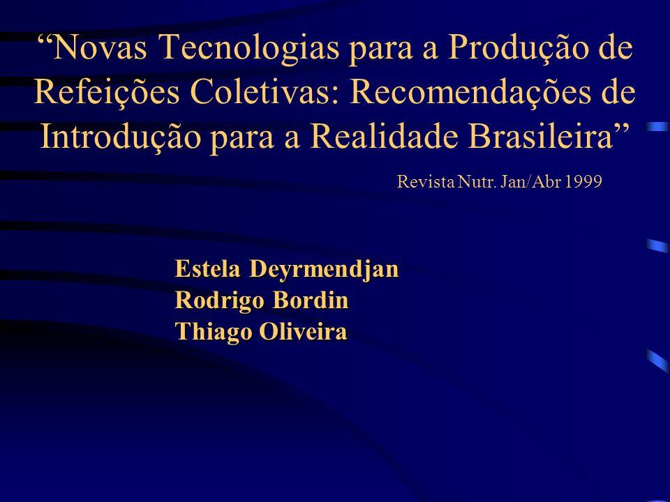 Novas Tecnologias para a Produção de Refeições Coletivas: Recomendações de Introdução para a Realidade Brasileira Revista Nutr. Jan/Abr 1999 Estela De