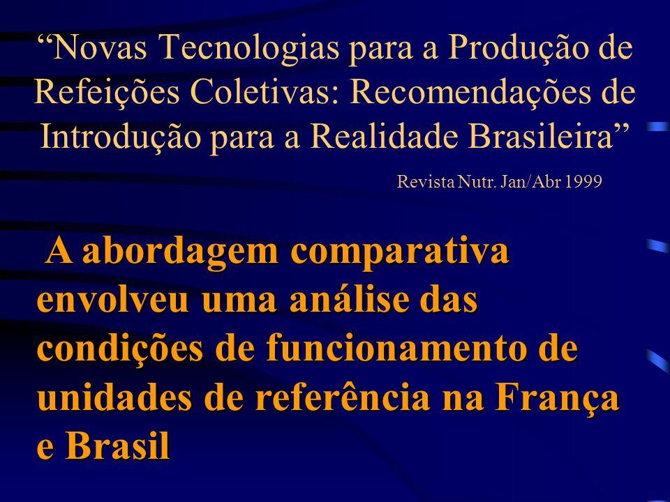 Novas Tecnologias para a Produção de Refeições Coletivas: Recomendações de Introdução para a Realidade Brasileira Revista Nutr. Jan/Abr 1999 A abordag