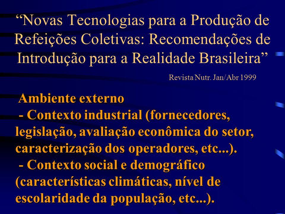 Novas Tecnologias para a Produção de Refeições Coletivas: Recomendações de Introdução para a Realidade Brasileira Revista Nutr. Jan/Abr 1999 Ambiente
