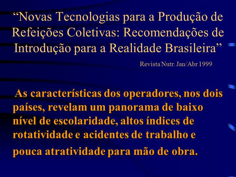 Novas Tecnologias para a Produção de Refeições Coletivas: Recomendações de Introdução para a Realidade Brasileira Revista Nutr. Jan/Abr 1999 As caract