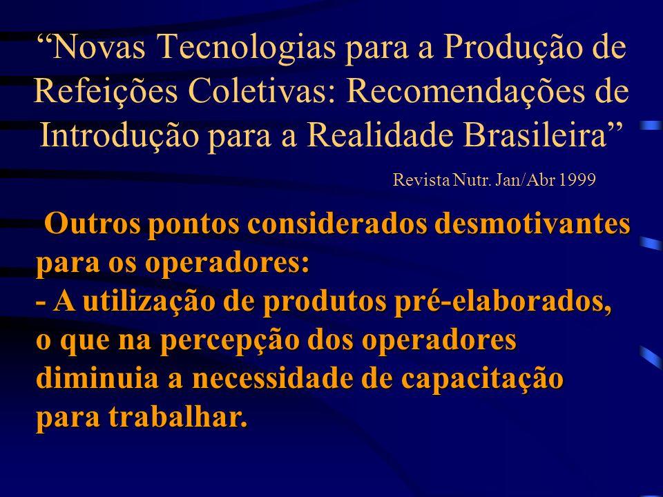 Novas Tecnologias para a Produção de Refeições Coletivas: Recomendações de Introdução para a Realidade Brasileira Revista Nutr. Jan/Abr 1999 Outros po