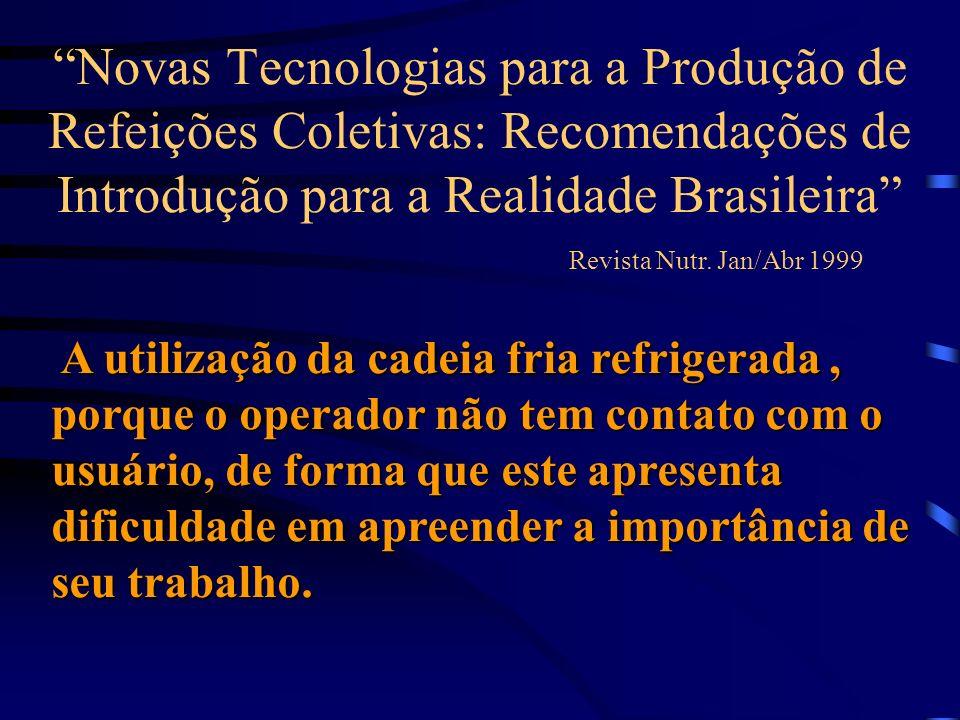Novas Tecnologias para a Produção de Refeições Coletivas: Recomendações de Introdução para a Realidade Brasileira Revista Nutr. Jan/Abr 1999 A utiliza