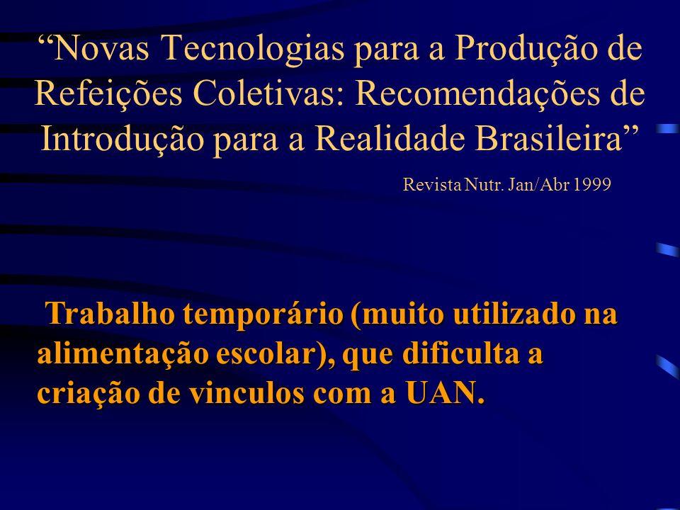 Novas Tecnologias para a Produção de Refeições Coletivas: Recomendações de Introdução para a Realidade Brasileira Revista Nutr. Jan/Abr 1999 Trabalho