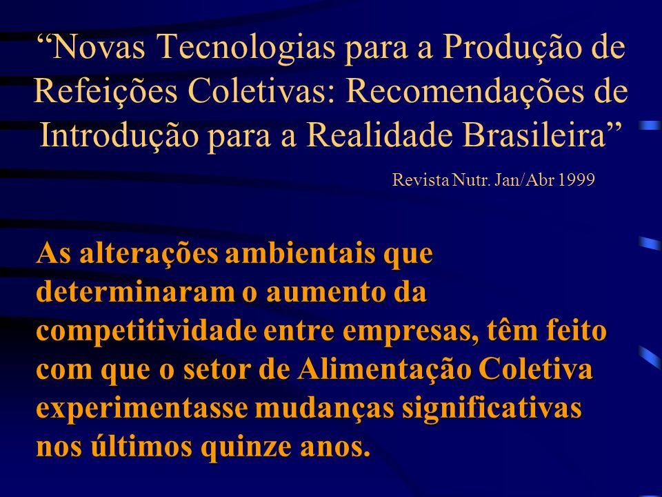 Novas Tecnologias para a Produção de Refeições Coletivas: Recomendações de Introdução para a Realidade Brasileira Revista Nutr. Jan/Abr 1999 As altera