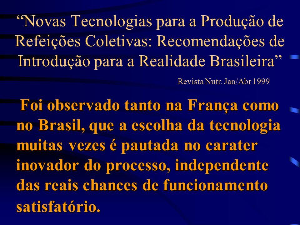 Novas Tecnologias para a Produção de Refeições Coletivas: Recomendações de Introdução para a Realidade Brasileira Revista Nutr. Jan/Abr 1999 Foi obser