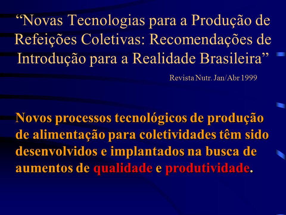 Novas Tecnologias para a Produção de Refeições Coletivas: Recomendações de Introdução para a Realidade Brasileira Revista Nutr. Jan/Abr 1999 Novos pro