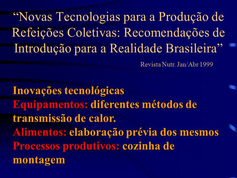 Novas Tecnologias para a Produção de Refeições Coletivas: Recomendações de Introdução para a Realidade Brasileira Revista Nutr. Jan/Abr 1999 Inovações