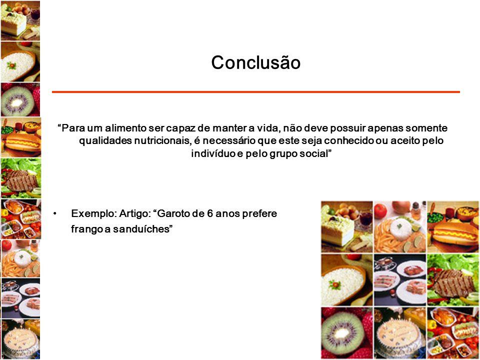 Conclusão Para um alimento ser capaz de manter a vida, não deve possuir apenas somente qualidades nutricionais, é necessário que este seja conhecido o