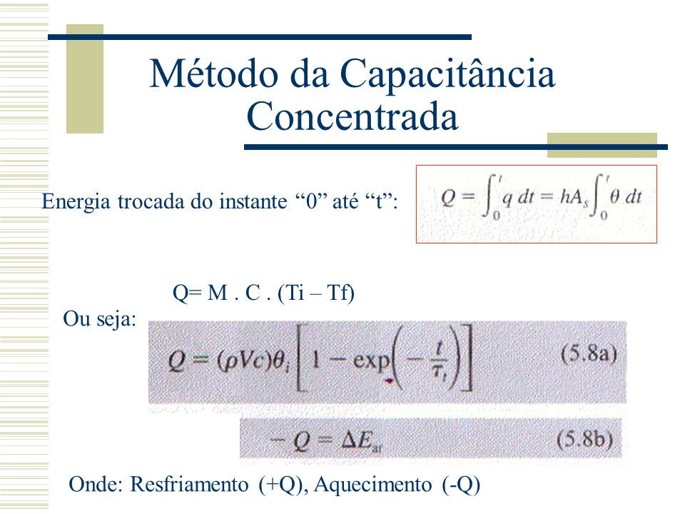 Energia trocada do instante 0 até t: Ou seja: Onde: Resfriamento (+Q), Aquecimento (-Q) Q= M. C. (Ti – Tf)