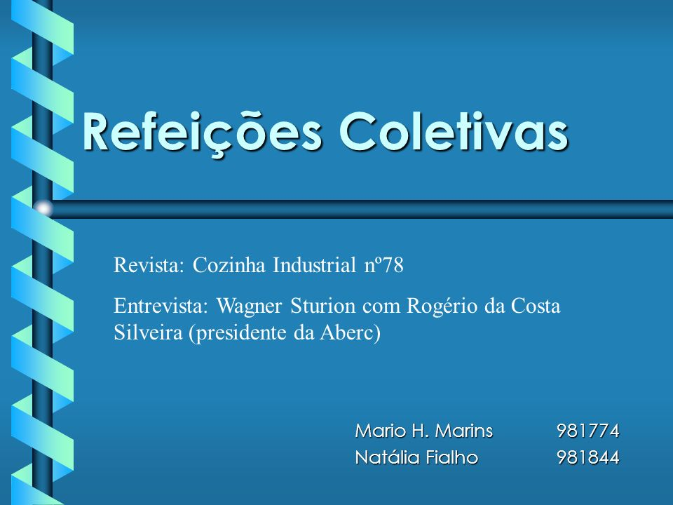 Refeições Coletivas Mario H. Marins981774 Natália Fialho981844 Revista: Cozinha Industrial nº78 Entrevista: Wagner Sturion com Rogério da Costa Silvei