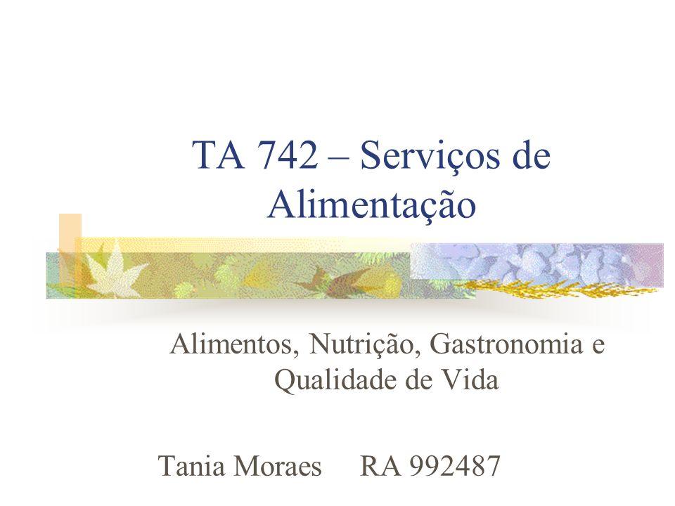TA 742 – Serviços de Alimentação Alimentos, Nutrição, Gastronomia e Qualidade de Vida Tania Moraes RA 992487