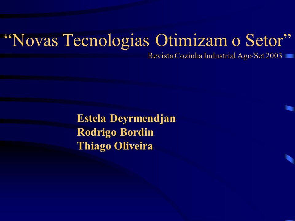 Novas Tecnologias Otimizam o Setor Revista Cozinha Industrial Ago/Set 2003 Estela Deyrmendjan Rodrigo Bordin Thiago Oliveira