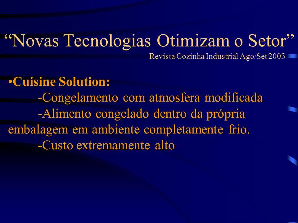 Novas Tecnologias Otimizam o Setor Revista Cozinha Industrial Ago/Set 2003 Cuisine Solution: -Congelamento com atmosfera modificada -Alimento congelado dentro da própria embalagem em ambiente completamente frio.