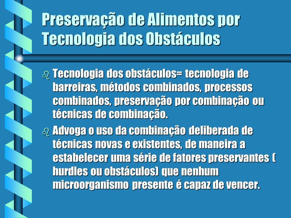 Preservação de Alimentos por Tecnologia dos Obstáculos b Tecnologia dos obstáculos= tecnologia de barreiras, métodos combinados, processos combinados,