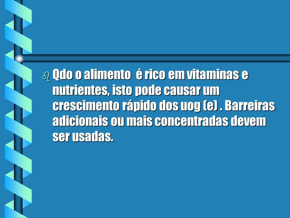 b Qdo o alimento é rico em vitaminas e nutrientes, isto pode causar um crescimento rápido dos uog (e). Barreiras adicionais ou mais concentradas devem