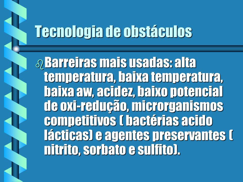 Tecnologia de obstáculos b Barreiras mais usadas: alta temperatura, baixa temperatura, baixa aw, acidez, baixo potencial de oxi-redução, microrganismo