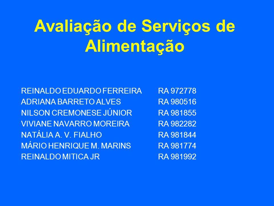 Avaliação de Serviços de Alimentação REINALDO EDUARDO FERREIRARA 972778 ADRIANA BARRETO ALVESRA 980516 NILSON CREMONESE JÚNIORRA 981855 VIVIANE NAVARR