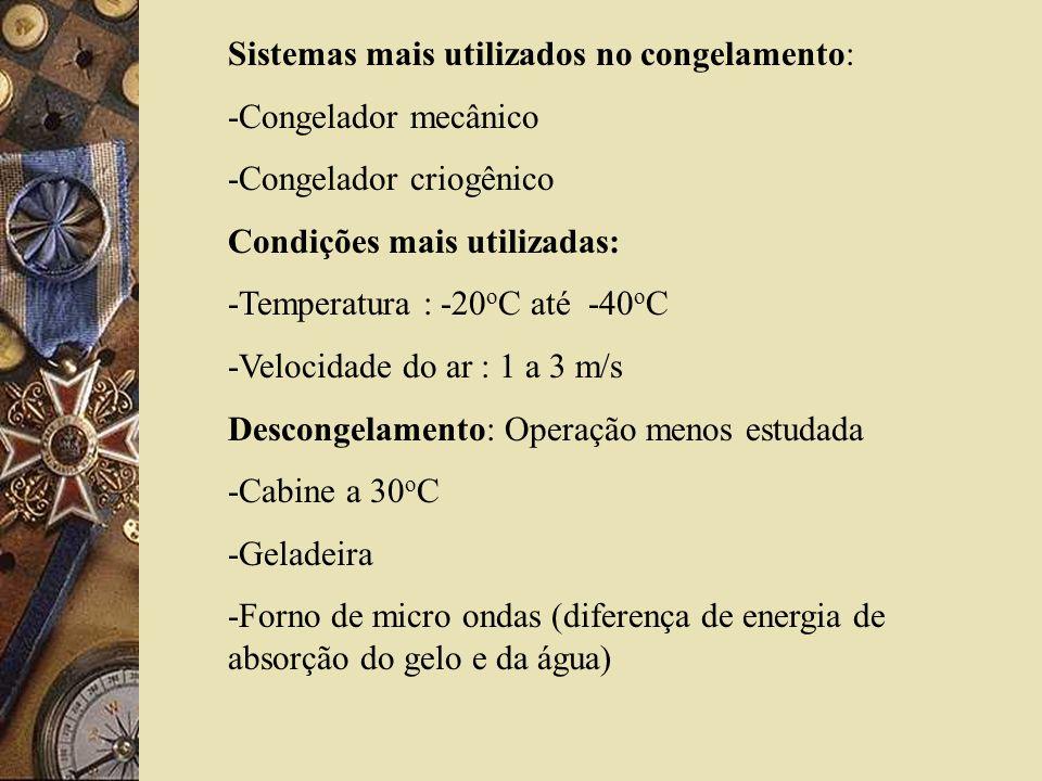 Sistemas mais utilizados no congelamento: -Congelador mecânico -Congelador criogênico Condições mais utilizadas: -Temperatura : -20 o C até -40 o C -V