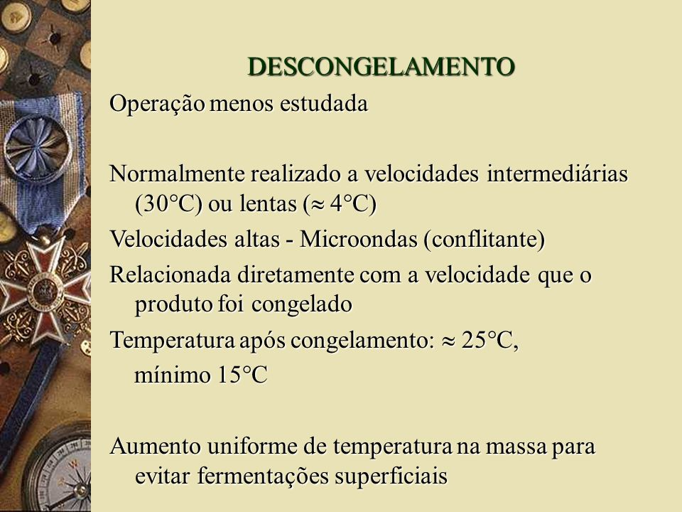 DESCONGELAMENTO Operação menos estudada Normalmente realizado a velocidades intermediárias (30°C) ou lentas ( 4°C) Velocidades altas - Microondas (con