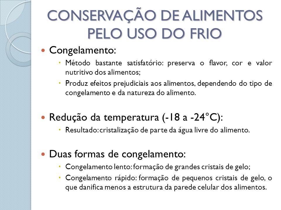 Congelamento: Método bastante satisfatório: preserva o flavor, cor e valor nutritivo dos alimentos; Produz efeitos prejudiciais aos alimentos, depende