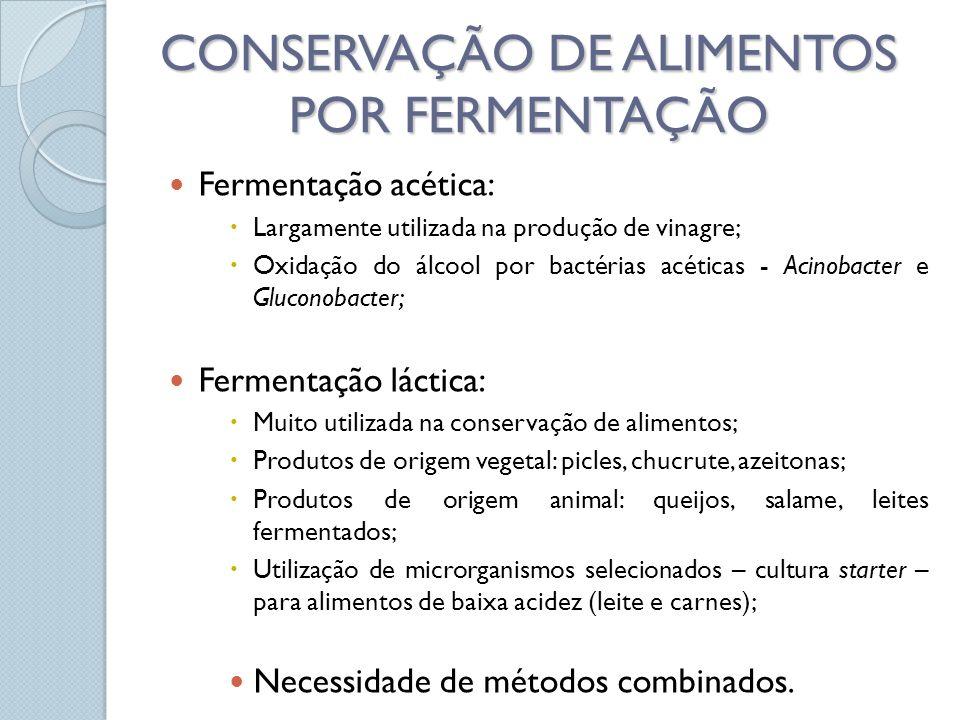 Fermentação acética: Largamente utilizada na produção de vinagre; Oxidação do álcool por bactérias acéticas - Acinobacter e Gluconobacter; Fermentação