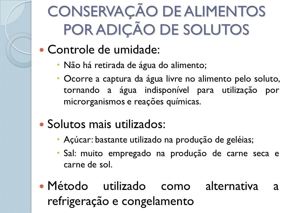Controle de umidade: Não há retirada de água do alimento; Ocorre a captura da água livre no alimento pelo soluto, tornando a água indisponível para ut