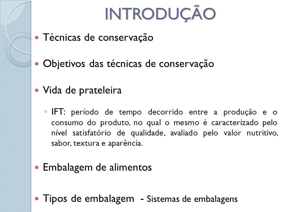 INTRODUÇÃO Técnicas de conservação Objetivos das técnicas de conservação Vida de prateleira IFT: período de tempo decorrido entre a produção e o consumo do produto, no qual o mesmo é caracterizado pelo nível satisfatório de qualidade, avaliado pelo valor nutritivo, sabor, textura e aparência.