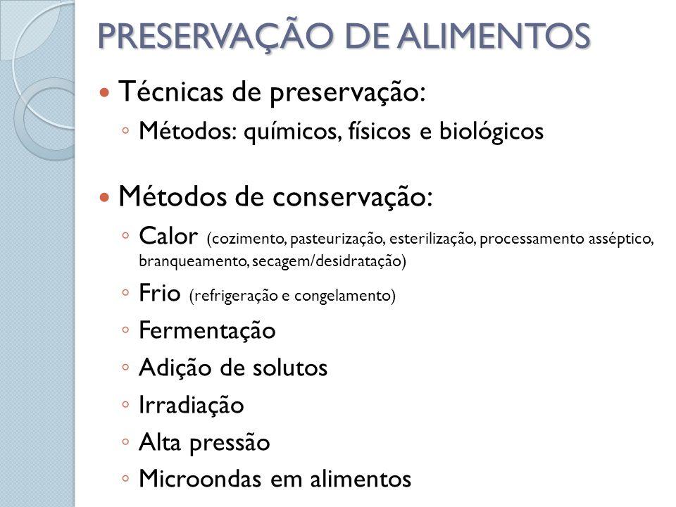 PRESERVAÇÃO DE ALIMENTOS Técnicas de preservação: Métodos: químicos, físicos e biológicos Métodos de conservação: Calor (cozimento, pasteurização, esterilização, processamento asséptico, branqueamento, secagem/desidratação) Frio (refrigeração e congelamento) Fermentação Adição de solutos Irradiação Alta pressão Microondas em alimentos
