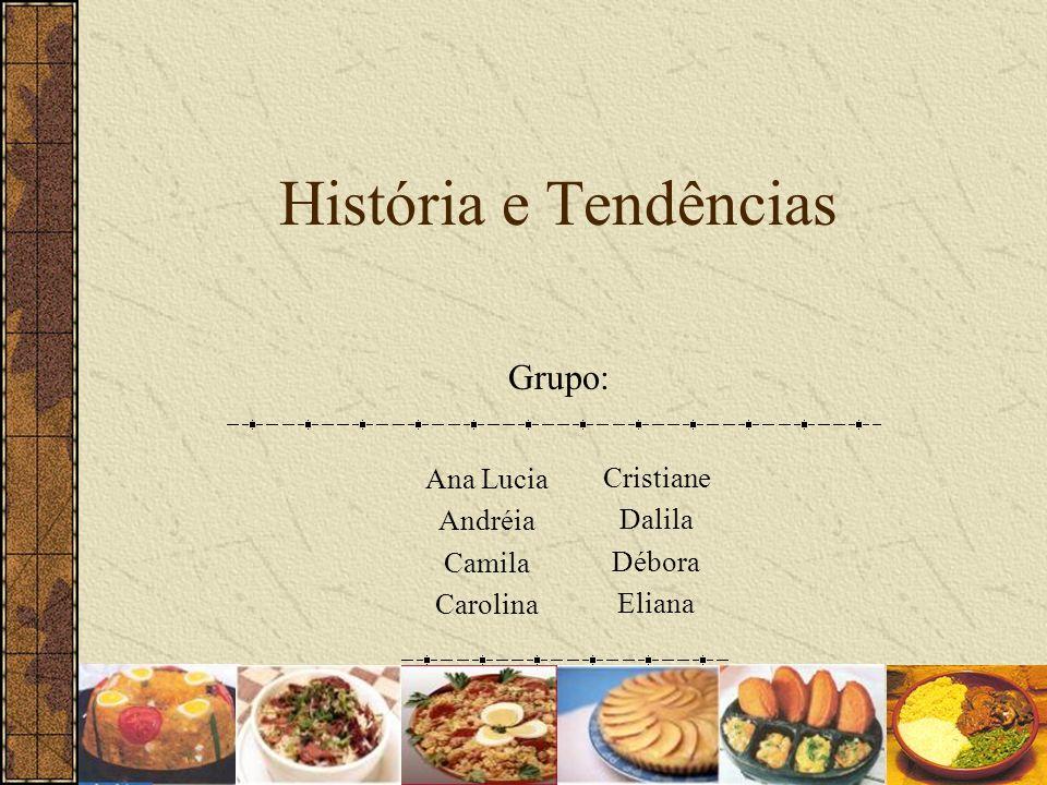 História e Tendências Grupo: Cristiane Dalila Débora Eliana Ana Lucia Andréia Camila Carolina