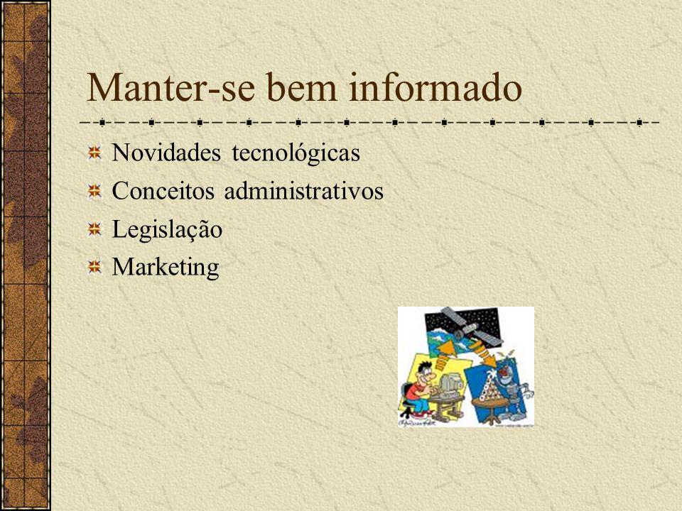 Manter-se bem informado Novidades tecnológicas Conceitos administrativos Legislação Marketing