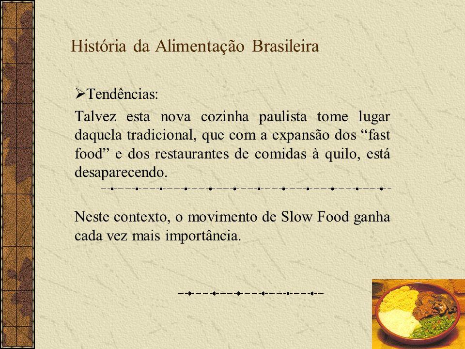 História da Alimentação Brasileira Tendências: Talvez esta nova cozinha paulista tome lugar daquela tradicional, que com a expansão dos fast food e do