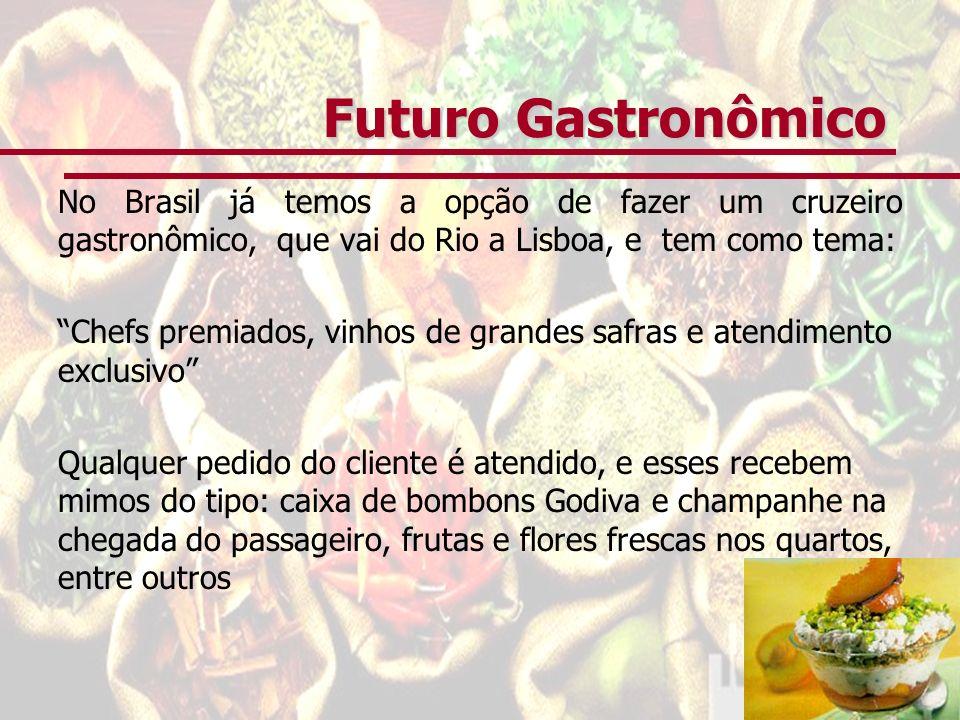 Futuro Gastronômico No Brasil já temos a opção de fazer um cruzeiro gastronômico, que vai do Rio a Lisboa, e tem como tema: Chefs premiados, vinhos de