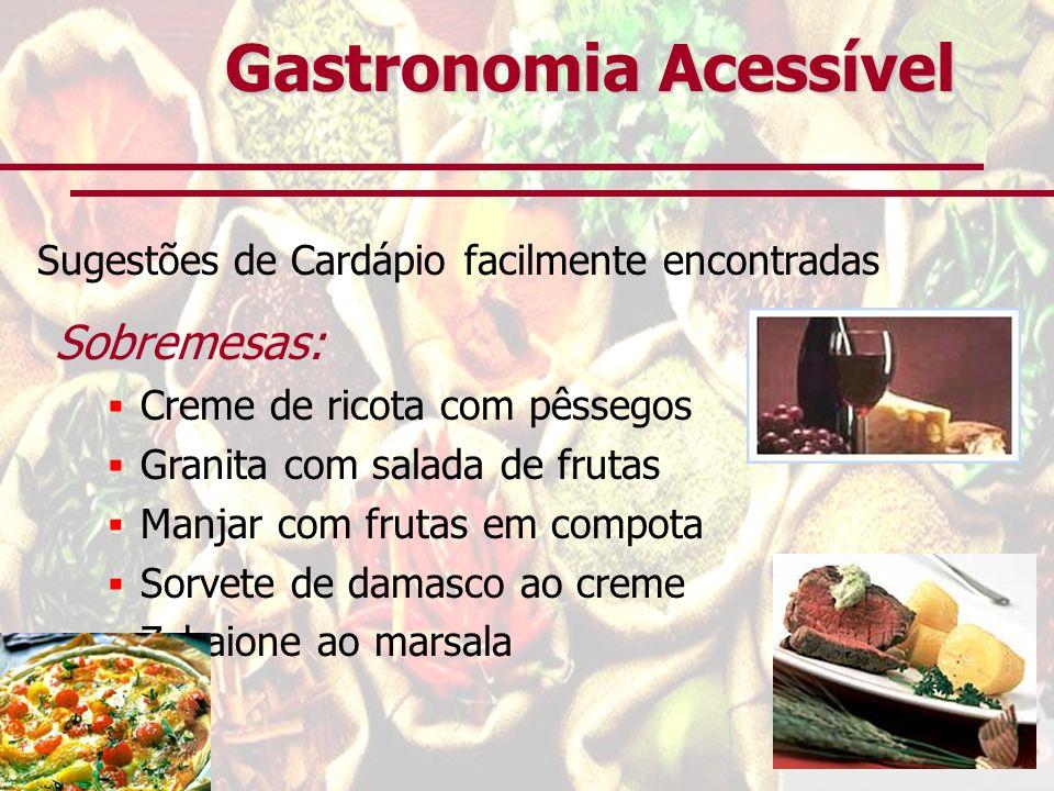 Gastronomia Acessível Sugestões de Cardápio facilmente encontradas Sobremesas: Creme de ricota com pêssegos Granita com salada de frutas Manjar com fr