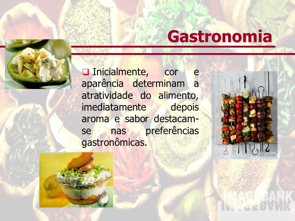 Gastronomia Inicialmente, cor e aparência determinam a atratividade do alimento, imediatamente depois aroma e sabor destacam- se nas preferências gastronômicas.