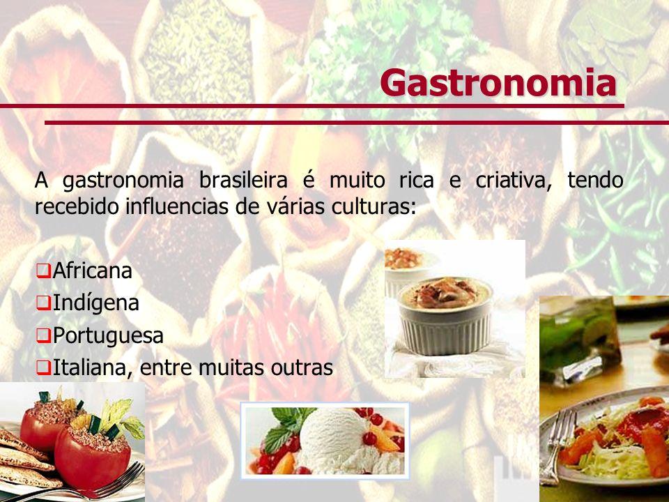Gastronomia A gastronomia brasileira é muito rica e criativa, tendo recebido influencias de várias culturas: Africana Indígena Portuguesa Italiana, entre muitas outras