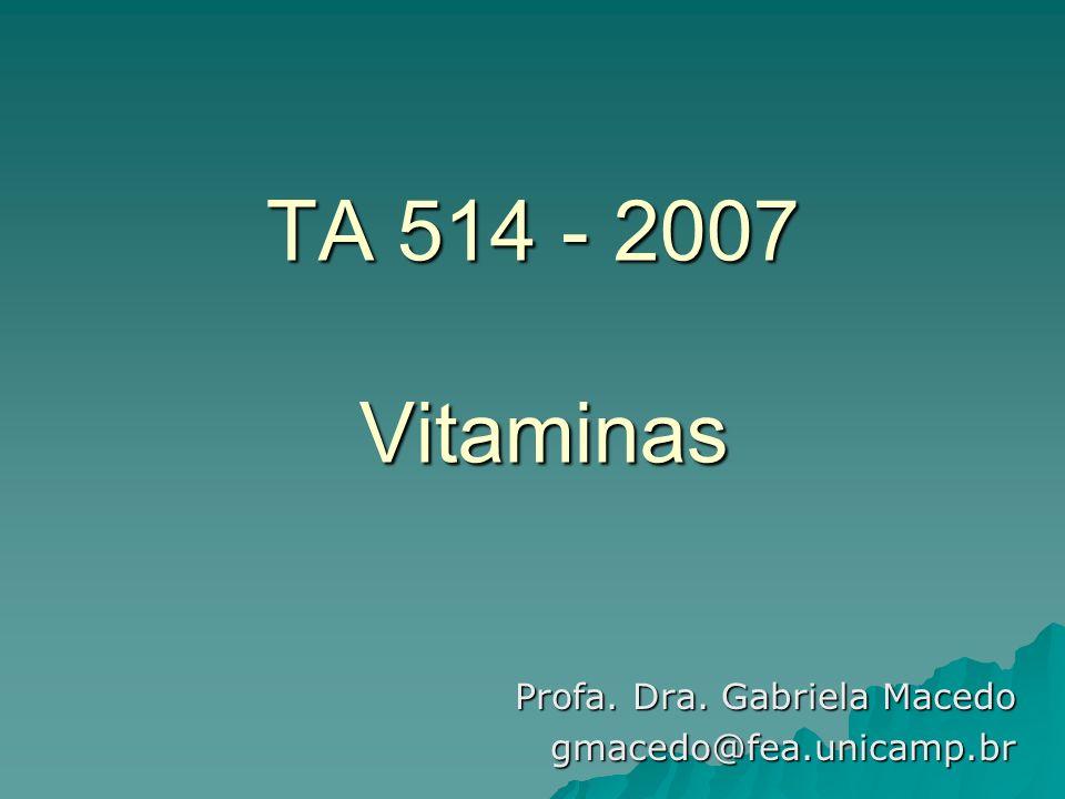 TA 514 - 2007 Vitaminas Profa. Dra. Gabriela Macedo gmacedo@fea.unicamp.br