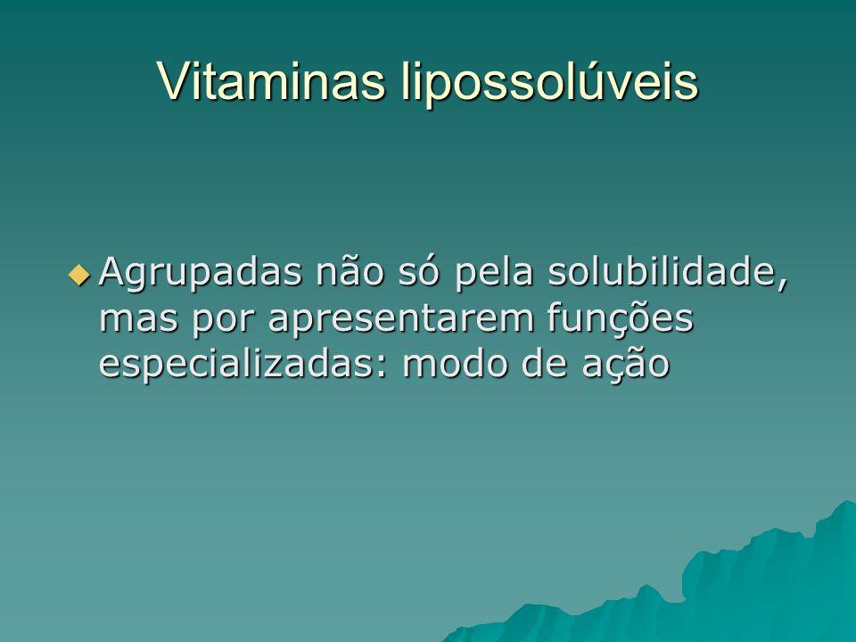 Vitaminas lipossolúveis Agrupadas não só pela solubilidade, mas por apresentarem funções especializadas: modo de ação Agrupadas não só pela solubilida
