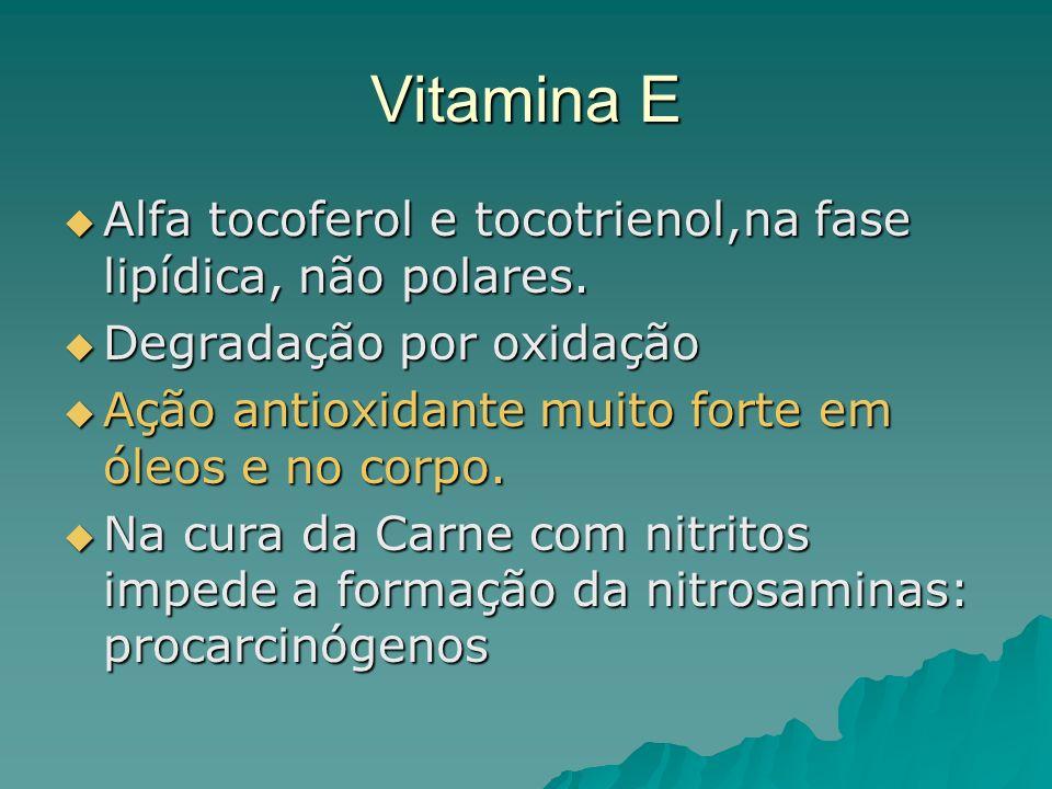 Vitamina E Alfa tocoferol e tocotrienol,na fase lipídica, não polares. Alfa tocoferol e tocotrienol,na fase lipídica, não polares. Degradação por oxid