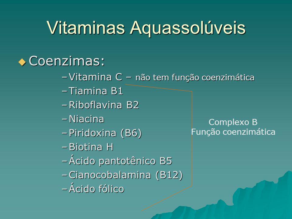 Vitaminas Aquassolúveis Coenzimas: Coenzimas: –Vitamina C – não tem função coenzimática –Tiamina B1 –Riboflavina B2 –Niacina –Piridoxina (B6) –Biotina