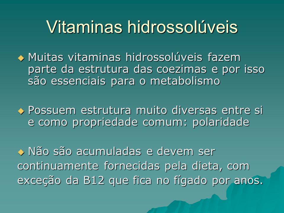 Vitaminas hidrossolúveis Muitas vitaminas hidrossolúveis fazem parte da estrutura das coezimas e por isso são essenciais para o metabolismo Muitas vit