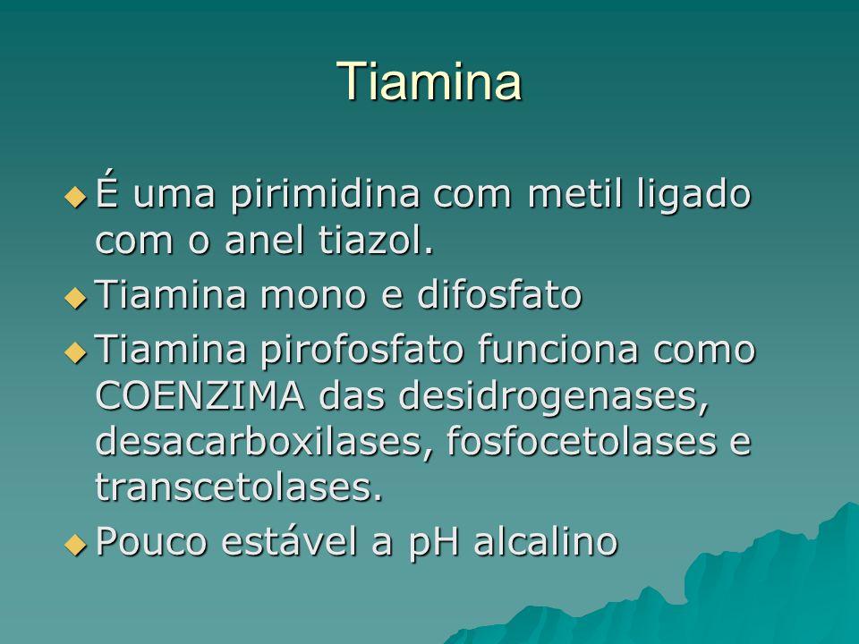 Tiamina É uma pirimidina com metil ligado com o anel tiazol. É uma pirimidina com metil ligado com o anel tiazol. Tiamina mono e difosfato Tiamina mon