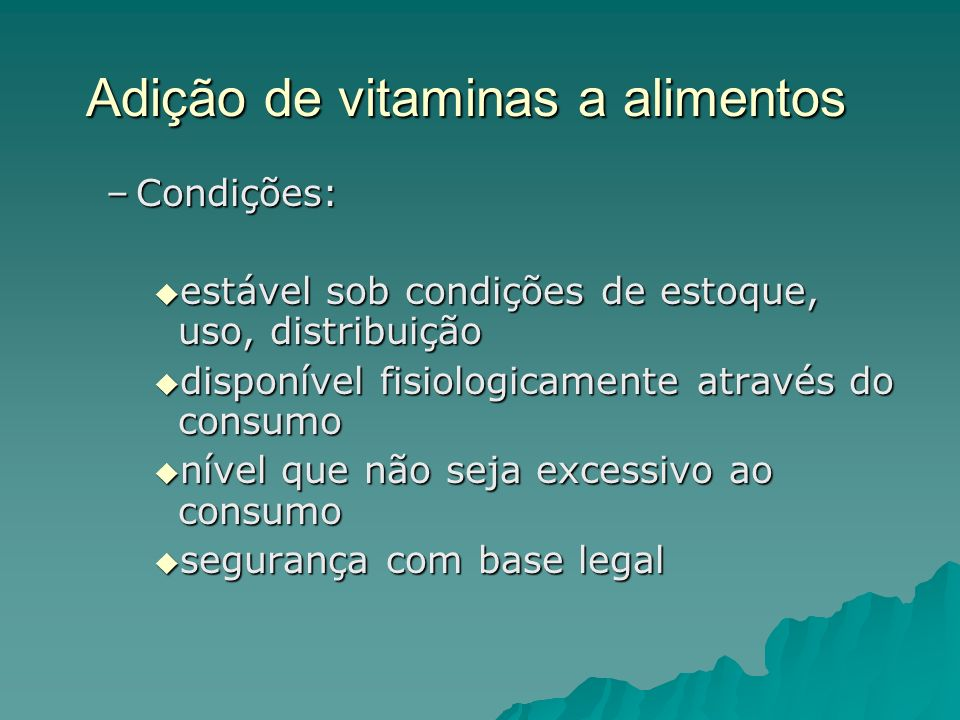 Adição de vitaminas a alimentos –Condições: estável sob condições de estoque, uso, distribuição estável sob condições de estoque, uso, distribuição di