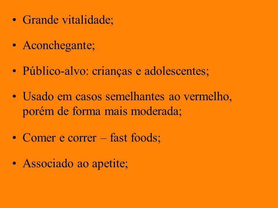 Grande vitalidade; Aconchegante; Público-alvo: crianças e adolescentes; Usado em casos semelhantes ao vermelho, porém de forma mais moderada; Comer e