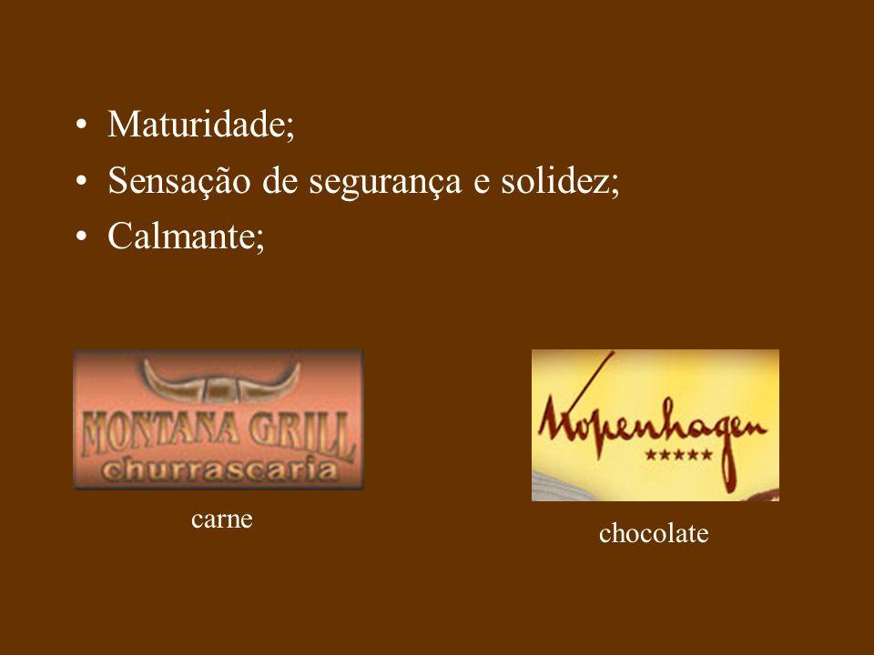 Maturidade; Sensação de segurança e solidez; Calmante; carne chocolate